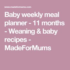 Baby weekly meal planner - 11 months - Weaning & baby recipes - MadeForMums