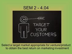 SEM 2 - Select a target market appropriate for venture/product to obtain the best return on marketing investment. Market Segmentation, Consumer Marketing, To Obtain, Marital Status, Brand Management, How To Run Longer, Entrepreneurship, The Selection, Investing