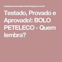 Testado, Provado e Aprovado!: BOLO PETELECO - Quem lembra?