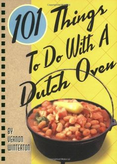 101 Things to Do with a Dutch Oven - Listing price: $9.99 Now: $8.99