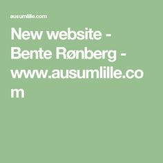 New website - Bente Rønberg - www.ausumlille.com