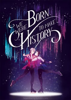 Yuri!!! On Ice - History Makers Its been a month and I'm still not over the final episode! Do not repost, please :) ~teganberry Redbubble