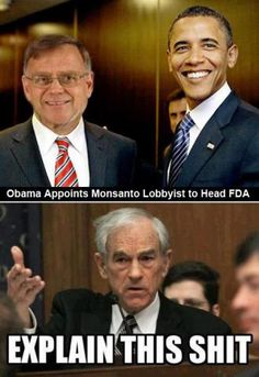 Obama appoints Monsanto chief lobbyist as senior advisor to the commissioner of the FDA (old news, I just like the meme)So who is now head of the FDA?