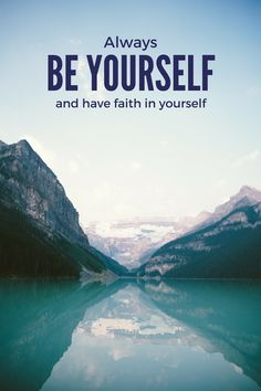 Always Be Yourself and Have Faith in Yourself