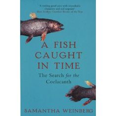 A Fish Caught In Time - Great book about the Coelacanth