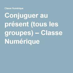 Conjuguer au présent (tous les groupes) – Classe Numérique