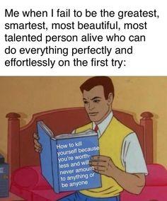 How my self esteem works : BPDmemes Stupid Funny Memes, Funny Relatable Memes, True Memes, Dark Humour Memes, Humor, Mental Health Memes, Depression Memes, How I Feel, Self Esteem