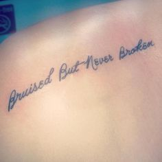 Quote: Bruised but Never Broken | Tattoo.com