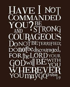 """""""Have I not commanded you?!..Be strong!"""""""