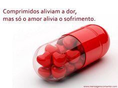 Comprimidos aliviam a dor, mas só o amor alivia o sofrimento.