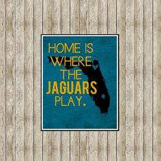 Home is Where the Jaguars Play Jacksonville Jaguars Football Design on 8x10