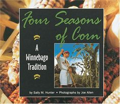 Picture book. Four Seasons of Corn: A Winnebago Tradition (We Are Still Here) by Sally M. Hunter, photos by Joe Allen