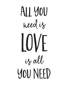 Love Quote | Beatles | All You Need Is Love Is All You Need by happythoughtshop