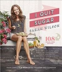 I Quit Sugar - A practical week-by-week guide for quitting sugar - and getting you clean, clear and lighter!