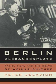 Berlin Alexanderplatz: Radio, Film, and the Death of Weimar Culture by Peter Jelavich, http://www.amazon.com/dp/0520259971/ref=cm_sw_r_pi_dp_FWrMsb0B96NNA