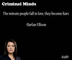 The minute people fall in love, they become liars- Harlan Ellison said by Emily Prentiss