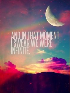 and in that moment I swear we were infinite the perks of being a wallflower movie novel quotes books inspirational quotes love quotes infinity