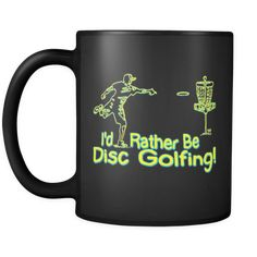 Rather Be Disc Golfing Design by MudgeWare featuring Disc Golfer about to Smoke Some Chains on 11oz Black Mugs. Great Gift Ideas for Disc Golf Enthusiasts.
