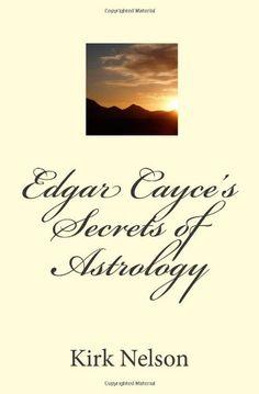 Edgar Cayce's Secrets of Astrology: Kirk Nelson: