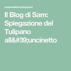 Il Blog di Sam: Spiegazione del Tulipano all'uncinetto