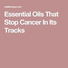 Essential Oils That Stop Cancer In Its Tracks