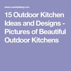 15 Outdoor Kitchen Ideas and Designs - Pictures of Beautiful Outdoor Kitchens
