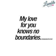 My love for you knows no boundaries | real love quotes