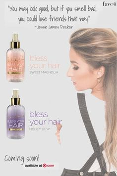 fave4 - hair products Jessie James Decker's Bless Your Hair fragrances:  Sweet Magnolia-The perfume is a lightweight, romantic and girly scent with Southern floral notes and created specifically to be healthy and safe for all hair types.  Honey Dew-This scent is inspired by springtime nights in the South… The sweet smell of jasmine and hint of peach take me to nights sitting on a front porch swing in the south, snuggling my honey as dew forms on the grass.