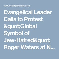 """Evangelical Leader Calls to Protest """"Global Symbol of Jew-Hatred"""" Roger Waters at Nashville Concert - Breaking Israel News 