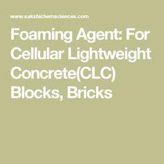 Foaming Agent: For Cellular Lightweight Concrete(CLC) Blocks, Bricks