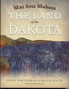Westerman, G., & White, B. M. (2012). Mni sota makoce: The land of the Dakota. St. Paul: Minnesota Historical Society Press.
