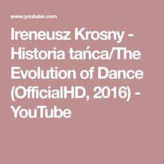 Ireneusz Krosny - Historia tańca/The Evolution of Dance (OfficialHD,