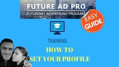 FUTUREADPRO TRAINING HOW TO SET YOUR PROFILE