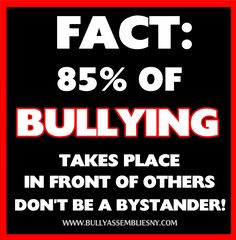 Stop Bullying. 85% of bullying takes place IN FRONT OF OTHERS. Don't be a bystander! http://www.bullyassembliesny.com