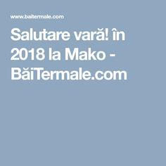 Salutare vară! în 2018 la Mako - BăiTermale.com