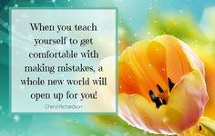 """""""Quando te ensinas a ti mesma a ficar confortável por cometer erros, todo um mundo novo se abre para ti"""". Cheryl Richardson."""