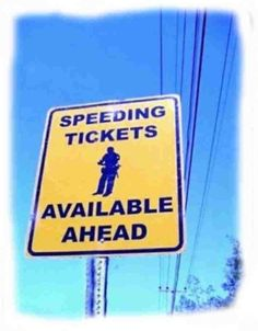 Speeding Tickets Available Ahead - yep ... they're there.