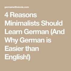 4 Reasons Minimalists Should Learn German (And Why German is Easier than English!)