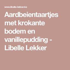 Aardbeientaartjes met krokante bodem en vanillepudding - Libelle Lekker