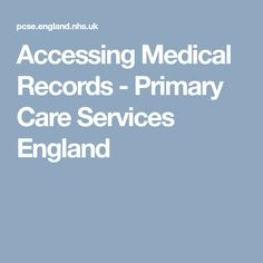 Accessing Medical Records - Primary Care Services England