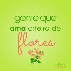 Ama cheiro de flores