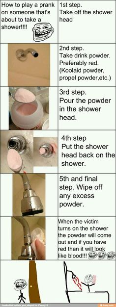 Troll... I love pranks how about shower prank! I did that once to my best friend *insert troll face*