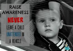 Spread Awareness! NEVER leave a child unattended in a vehicle. Even for a minute. Heat stroke can happen in MINUTES.