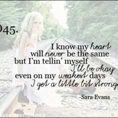"""""""I know my heart will never be the same, but I'm tellin' myself I'll be ok even on my weakest days.I get a little bit stronger. Country Music Quotes, Country Music Lyrics, Country Songs, Music Love, Music Is Life, Love Songs, Ill Be Ok, Sara Evans, Lyrics To Live By"""