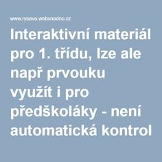Interaktivní materiál pro 1. třídu, lze ale např prvouku využít i pro předškoláky - není automatická kontrola Science, Teaching, Activities, How To Plan, Education, School, Children, Autism, Montessori