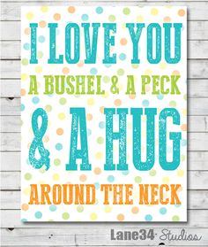 I love you a bushel and a peck and a hug around the neck. Lane34 Studios FREE PRINTABLE! Great for valentines!  http://www.lane34studios.com/1/post/2014/02/bushel-and-a-peck.html