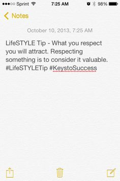 LifeSTYLE Tip - What you respect you will attract. Respecting something is to consider it valuable. #LifeSTYLETip #KeystoSuccess