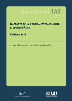 RAPPORTO SULLA POLITICA ESTERA ITALIANA: IL GOVERNO RENZI. EDIZIONE 2016 a cura di ETTORE GRECO, NATALINO RONZITTI . Le sfide più impegnative di politica estera con cui si è misurato il governo Renzi la crescente instabilità del vicinato, la crisi migratoria, l'acuirsi della minaccia terroristica, le riemergenti turbolenze finanziarie – possono trovare un'efficace risposta solo a livello europeo...