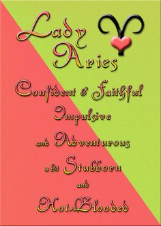 Lady Aries - Confident & Faithful, Impulsive and Adventurous, a bit Stubborn and Hot Blooded. #Aries