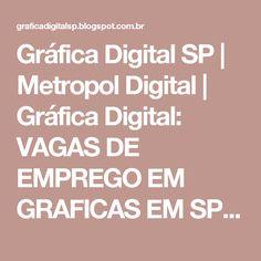 Gráfica Digital SP | Metropol Digital | Gráfica Digital: VAGAS DE EMPREGO EM GRAFICAS EM SP | METROPOL DIGITAL